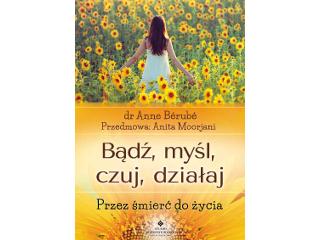 Książka Bądź, myśl, czuj, działaj. Przez śmierć do życia - dr Anne Bérubé Studio Astropsychologii.