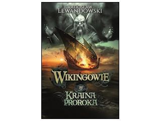 """""""Wikingowie. Kraina Proroka"""" Radosław Lewandowski"""