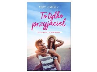 """Nowość wydawnicza """"To tylko przyjaciel"""" Abby Jimenez"""