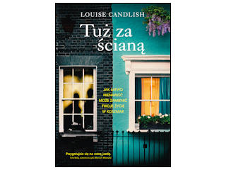 """Tuż za ścianą"" Louise Candlish"