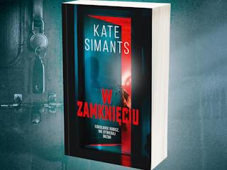 """Nowość wydawnicza """"W zamknięciu"""" Kate Simants"""