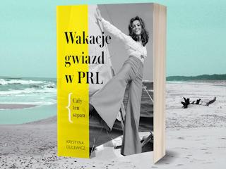 """""""Wakacje gwiazd w PRL. Cały ten szpan"""" Krystyna Gucewicz"""