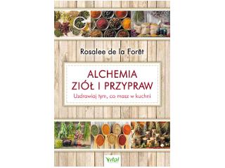 Alchemia ziół i przypraw. Uzdrawiaj tym, co masz w kuchni - Rosalee de la Foret